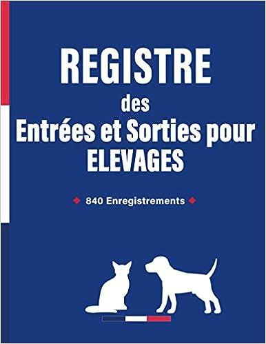Book's Cover of Registre des entrées et sorties pour élevage: Entrées et Sorties de chiens ou de chats | Suivi Chronologique des Mouvements des Animaux Domestiques | 840 Enregistrements (Français) Broché – 9 juillet 2020