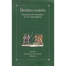 Destins croisés : cinq siècles de rencontres avec les Amérindiens