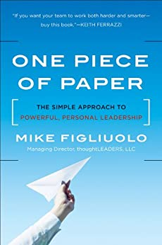 One Piece of Paper: The Simple Approach to Powerful, Personal Leadership by [Figliuolo, Mike]