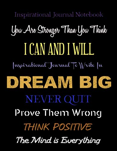 Inspirational Journals Notebook You are Stronger Than You Think - I Can and I Will - Dream Big: Never Quit - Prove Them Wrong - Think Positive - The ... (Inspirational Journals to Write In)