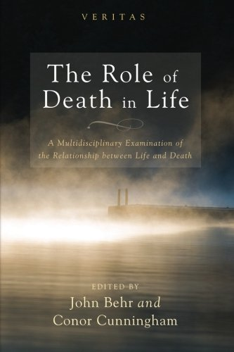 The Role of Death in Life: A Multidisciplinary Examination of the Relationship between Life and Death (Veritas)