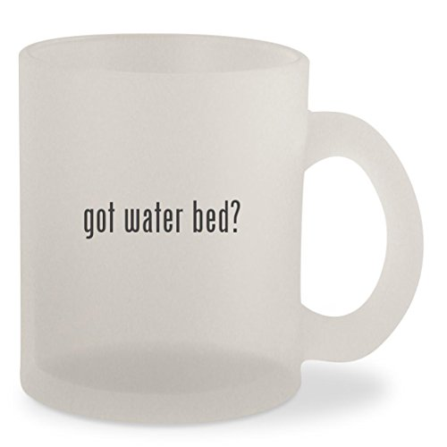 got water bed? - Frosted 10oz Glass Coffee Cup Mug