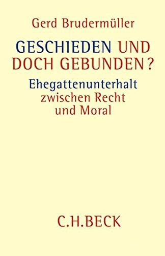 Geschieden und doch gebunden?: Ehegattenunterhalt zwischen Recht und Moral