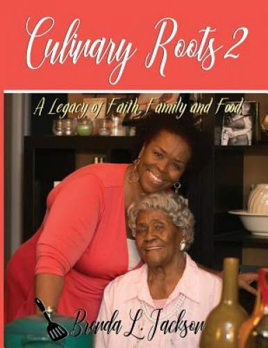 Culinary Roots 2: A Legacy of Faith, Family and Food by Brenda L Jackson