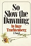 So Slow the Dawning, Inge Trachtenberg, 0393085384