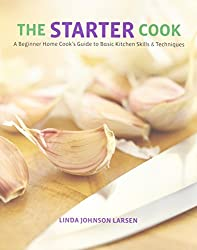 Starter Cook: A Beginner Home Cook's Guide to Basic Kitchen Skills & Techniques