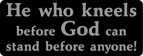 I Make Decals He who kneels before God can stand before anyone, Black BG, Silver text, faith, Christian, Decal Sticker Placard Label 3.15