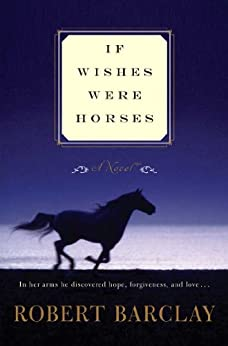 If Wishes Were Horses: A Novel by [Barclay, Robert]