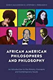 African American Philosophers and Philosophy: An Introduction to the History, Concepts and Contemporary Issues