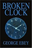 Broken Clock, George Ebey, 0595329950