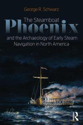 The Steamboat Phoenix and the Archaeology of Early Steam Navigation in North America by Routledge