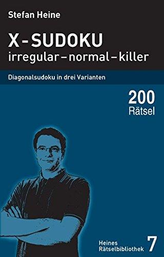 X-Sudoku - irregular - normal - killer: Diagonalsudoku in drei Varianten (Heines Rätselbibliothek)