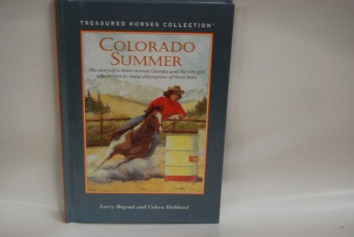 Colorado Summer: The Story of a Paint Named Georgia and the City Girl Who Strives to Make Champions of Them Both (Treasured Horses - Paint Georgia
