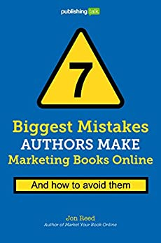 7 Biggest Mistakes Authors Make Marketing Books Online: And How to Avoid Them by [Reed, Jon]