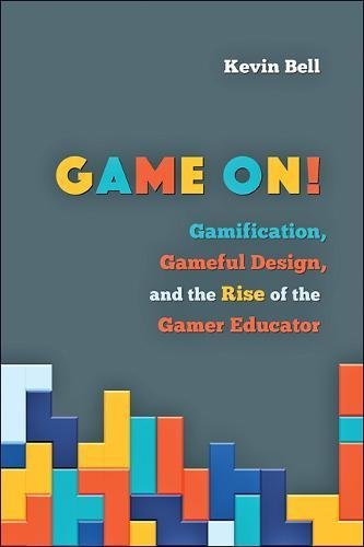Game On!: Gamification, Gameful Design, and the Rise of the Gamer Educator (Tech.edu: A Hopkins Series on Education and Technology) [Kevin Bell] (Tapa Dura)