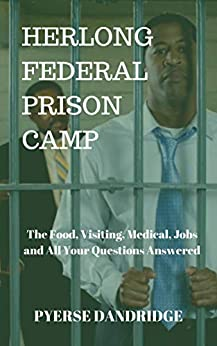 Herlong Federal Prison Camp: The Food, Visiting, Medical, Jobs and All Your Questions Answered by [Dandridge, Pyerse]