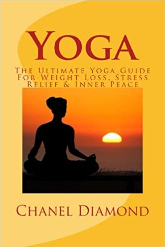Yoga: The Ultimate Yoga Guide For Weight Loss, Stress Relief ...