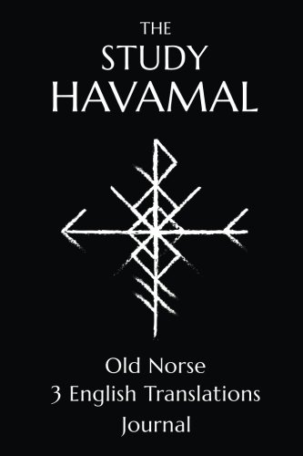 The Study Havamal: Original Old Norse - 3 English Translations - Journal