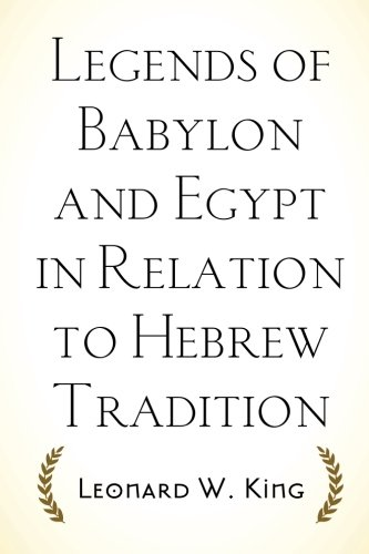 Read Online Legends of Babylon and Egypt in Relation to Hebrew Tradition ebook