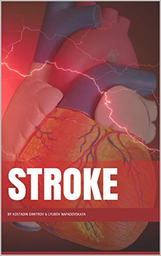 Stroke (Types of the stroke, Stroke risk factors, First Aid in case of the stroke, Diagnostic and stroke care, Stroke prevention Book 1)