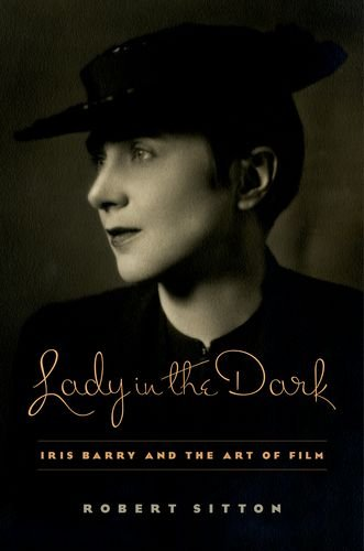 Lady in the Dark: Iris Barry and the Art of Film by Columbia University Press