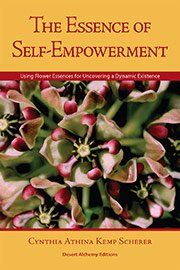 (The Essence of Self-Empowerment: Using Flower Essences for Uncovering a Dynamic Existence)