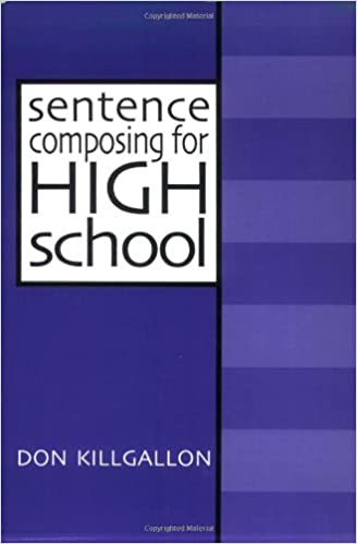 Book Sentence Composing for High School: A Worktext on Sentence Variety and Maturity