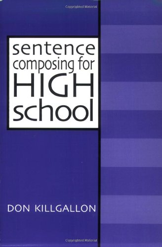 Sentence Composing for High School: A Worktext on Sentence Variety and Maturity ()