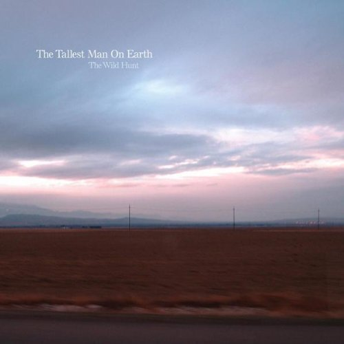 The Wild Hunt by The Tallest Man on Earth (2010-04-13)