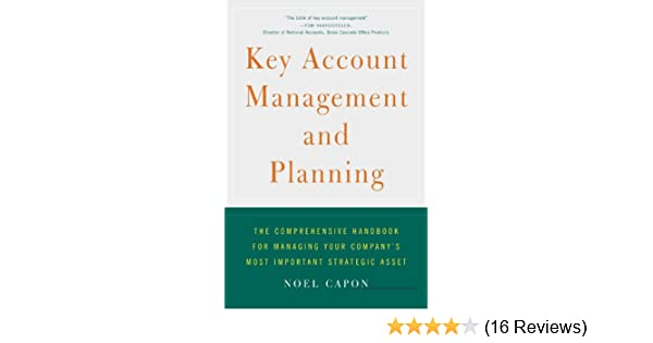 Amazon key account management and planning the comprehensive account management and planning the comprehensive handbook for managing your companys most important strategic asset ebook noel capon kindle store fandeluxe Images
