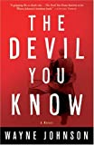 Front cover for the book The Devil You Know: A Novel by Wayne Johnson