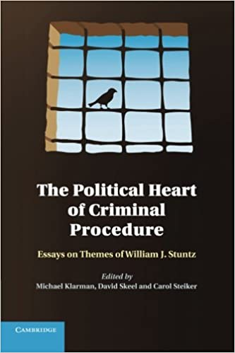the political heart of criminal procedure essays on themes of  the political heart of criminal procedure essays on themes of william j stuntz