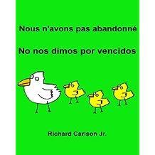 Nous n'avons pas abandonné No nos dimos por vencidos : Livre d'images pour enfants Français-Espagnol (L'Espagne) (Édition bilingue) (www.rich.center)