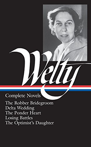 Eudora Welty : Complete Novels: The Robber Bridegroom, Delta Wedding, The Ponder Heart, Losing Battles, The Optimist's Daughter (Library of America) ()