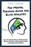 THE MENTAL TRAINING GUIDE FOR ELITE ATHLETES: How