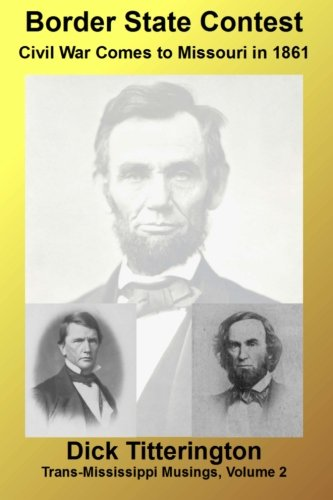 Border State Contest: Civil War Comes to Missouri in 1861 (Trans-Mississippi Musings) (Volume 2) pdf