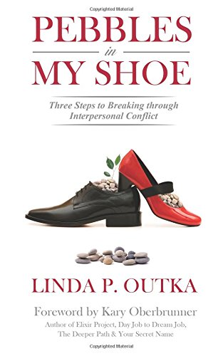 Download Pebbles in My Shoe: Three Steps to Breaking through Interpersonal Conflict ebook