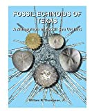 Fossil Echinoids of Texas: A Monograph of Fossil Sea Urchins