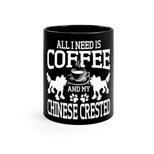 All I Need Is Coffee And My Chinese Crested Cute Dog Premium Favorite Drink Mug Cup Ceramic 11oz Black
