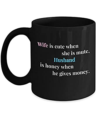 Wife Is Cute When She Is Mute Husband Honey When He Gives Money Romantic Cute Funny Coffee Mug Tea Cup Cool and lovely Gift for Married Couples Husband Wife Boy Girl Friend who are in love