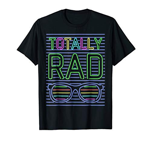 Totally Rad 80's Neon Shirt Funny 80s Costume