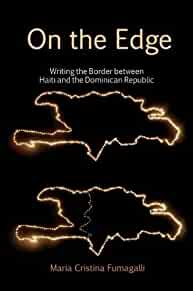 On the edge : : writing the border between Haiti and the Dominican Republic