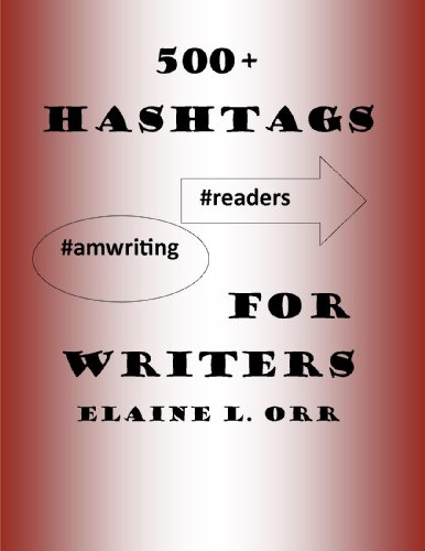 500+ Hashtags for Writers by [Orr, Elaine]