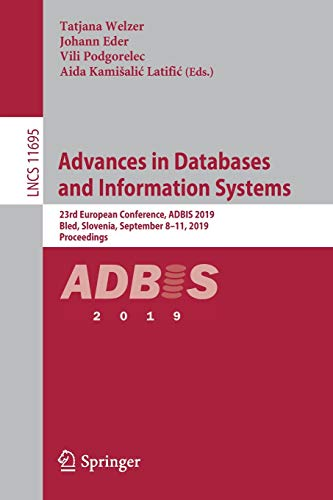 Advances in Databases and Information Systems: 23rd European Conference, ADBIS 2019, Bled, Slovenia, September 8-11, 2019, Proceedings (Lecture Notes in Computer Science)