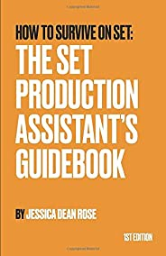 How To Survive On Set: The Set Production Assistant's Guide