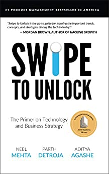 Swipe to Unlock: The Primer on Technology and Business Strategy by [Detroja, Parth, Agashe, Aditya, Mehta, Neel]
