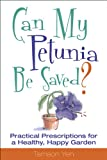 Amazon / Cool Springs Press: Can My Petunia Be Saved Practical Prescriptions for a Healthy, Happy Garden (Tamson Yeh)