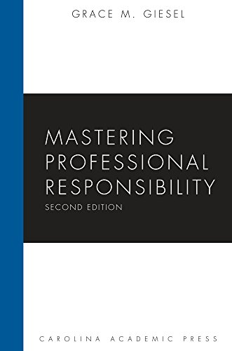 Mastering Professional Responsibility, Second Edition (Carolina Academic Press Mastering Series)