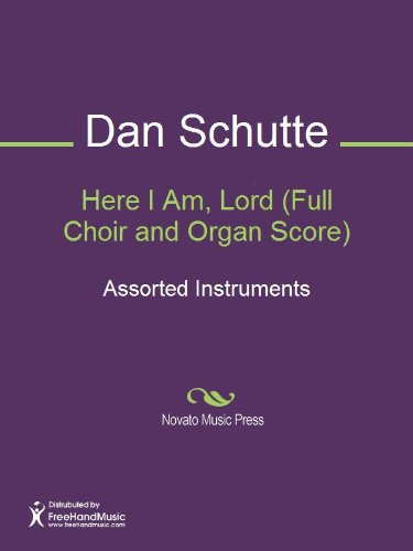 Here I Am, Lord (Full Choir and Organ Score) - Kindle edition by Dan