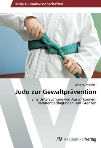 Judo zur Gewaltprävention: Eine Untersuchung von Auswirkungen, Rahmenbedingungen und Grenzen